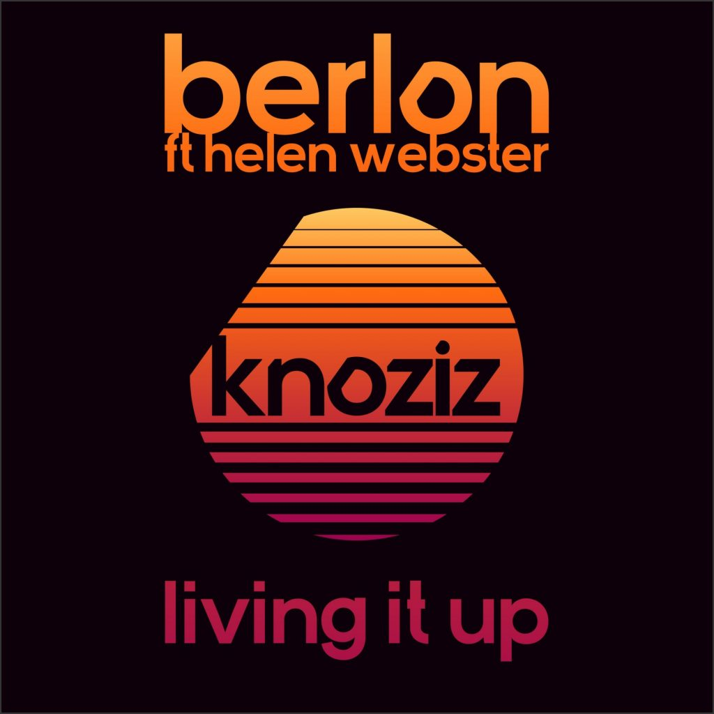 Berlon featuring Helen Webster - Living It Up review - Knoziz Recordings